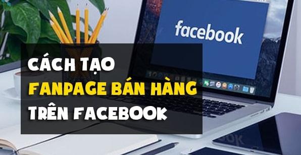 Cách tạo Fanpage Facebook bán hàng online từ A – Z