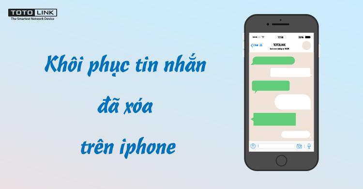Hướng dẫn cách khôi phục lại tin nhắn đã xóa trên iPhone