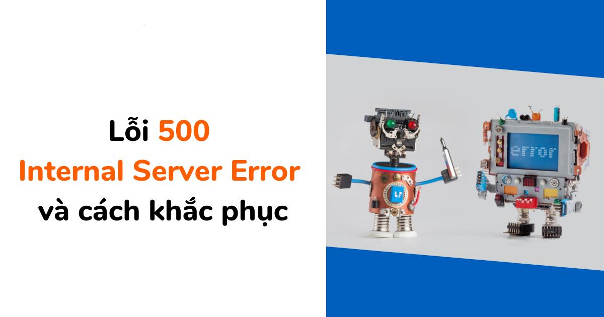 Lỗi 500 Internal Server Error là gì và cách khắc phục?