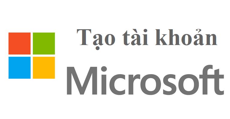 Hướng dẫn tạo tài khoản Microsoft nhanh nhất