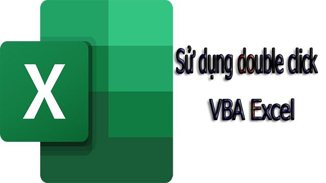 Sử dụng double click VBA Excel