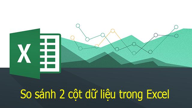 So sánh 2 cột dữ liệu trong Excel