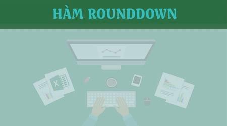 Hàm Rounddown, cú pháp và cách dùng hàm làm tròn số xuống trong excel