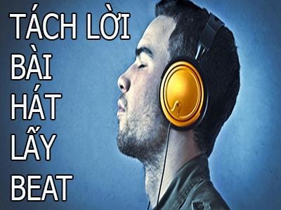 Tách lời bài hát để lấy beat, tách lời ca sỹ lấy beat như thế nào?