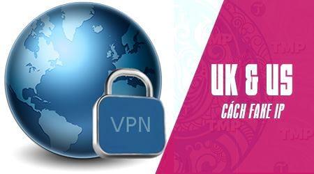 Cách Fake IP USA, UK