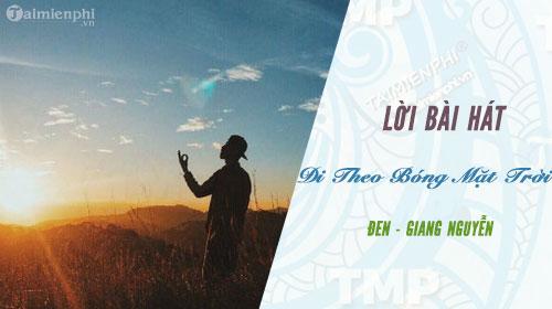 Lời bài hát Đi Theo Bóng Mặt Trời, Đen, Giang Nguyễn